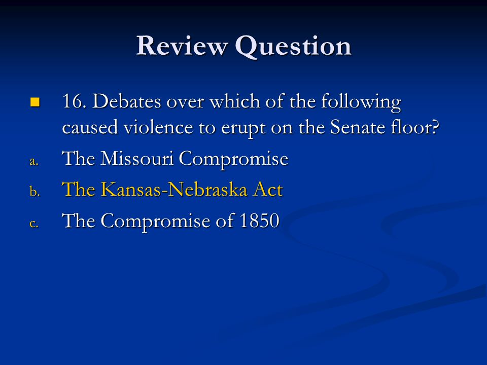 Review Question 16. Debates over which of the following caused violence to erupt on the Senate floor