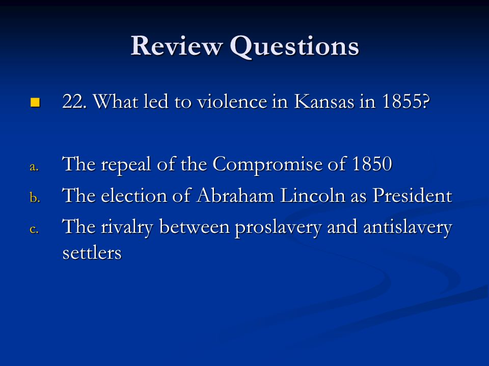 Review Questions 22. What led to violence in Kansas in 1855