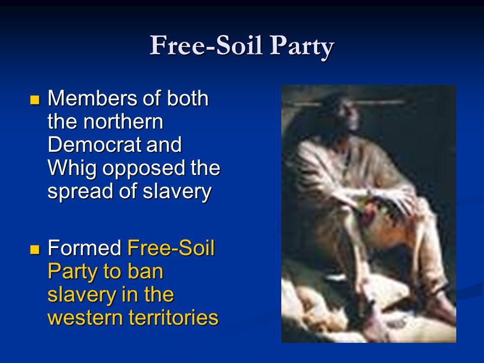 Free-Soil Party Members of both the northern Democrat and Whig opposed the spread of slavery.