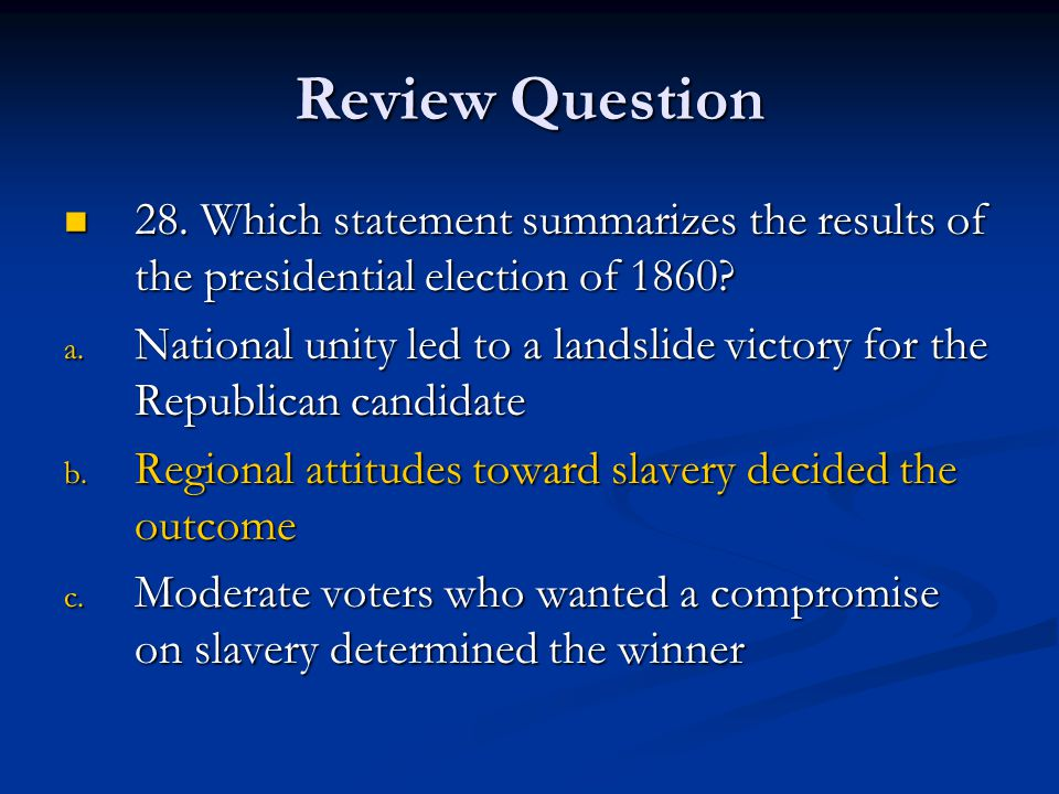 Review Question 28. Which statement summarizes the results of the presidential election of 1860