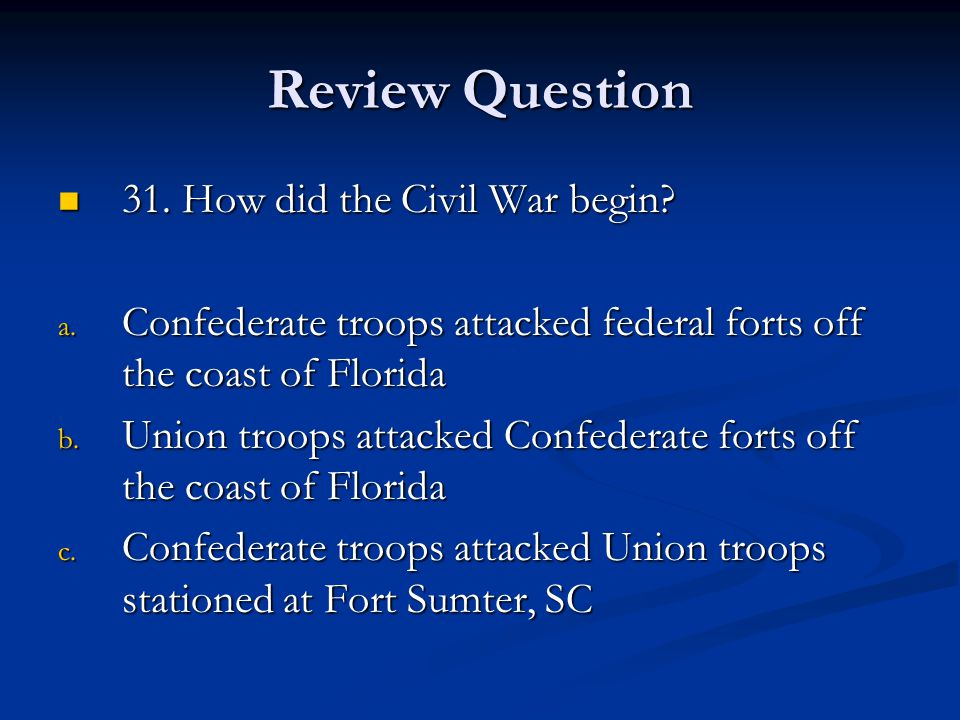Review Question 31. How did the Civil War begin