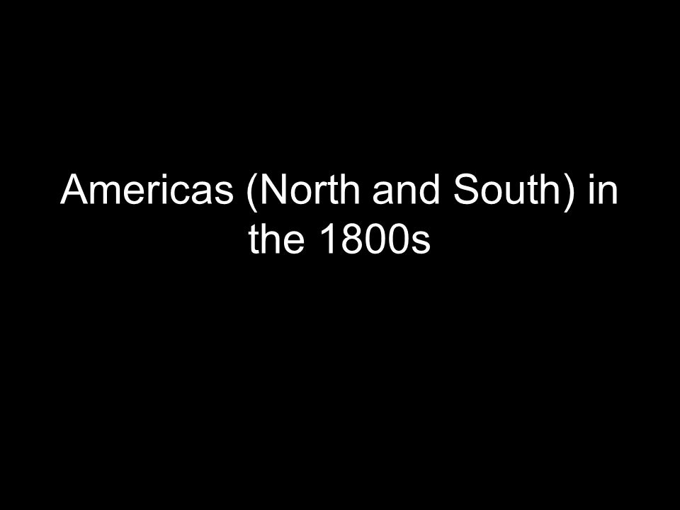 Americas (North and South) in the 1800s