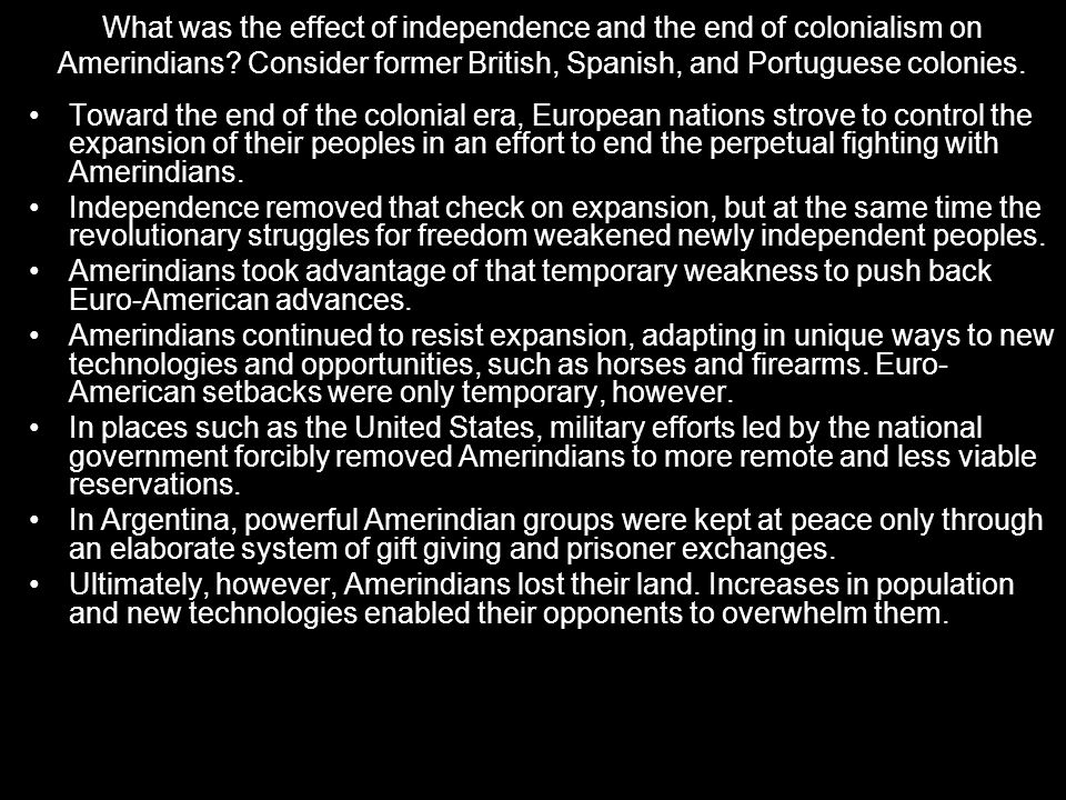 What was the effect of independence and the end of colonialism on Amerindians Consider former British, Spanish, and Portuguese colonies.