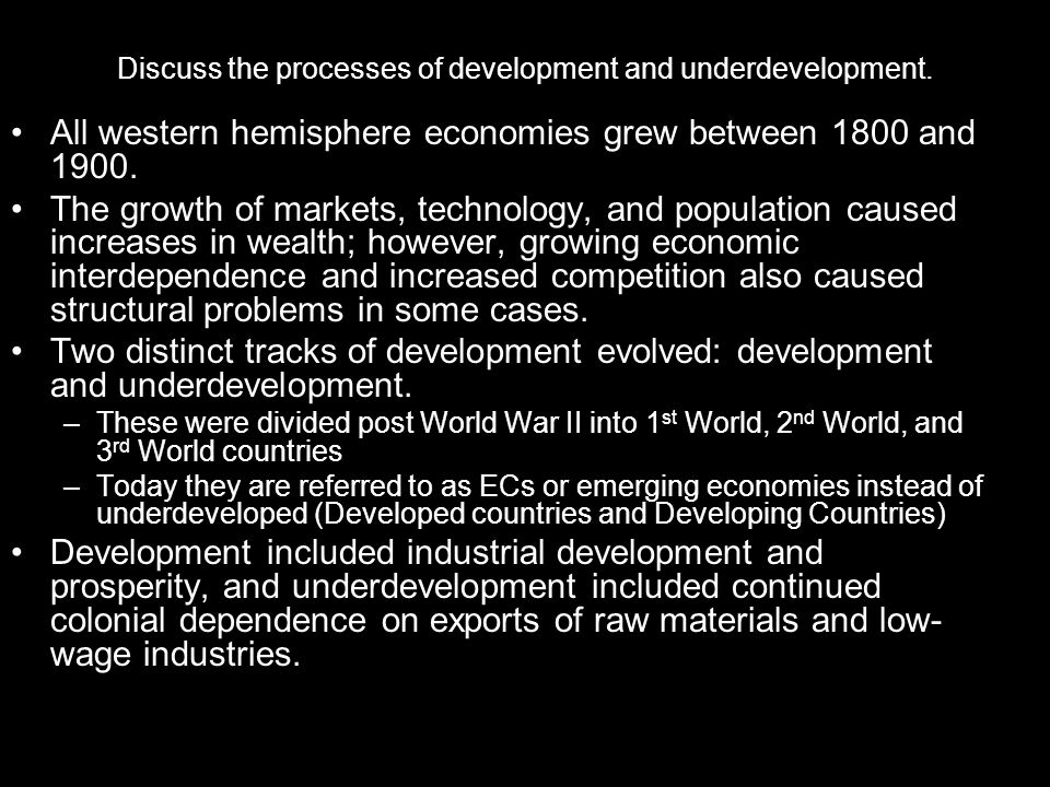 Discuss the processes of development and underdevelopment.