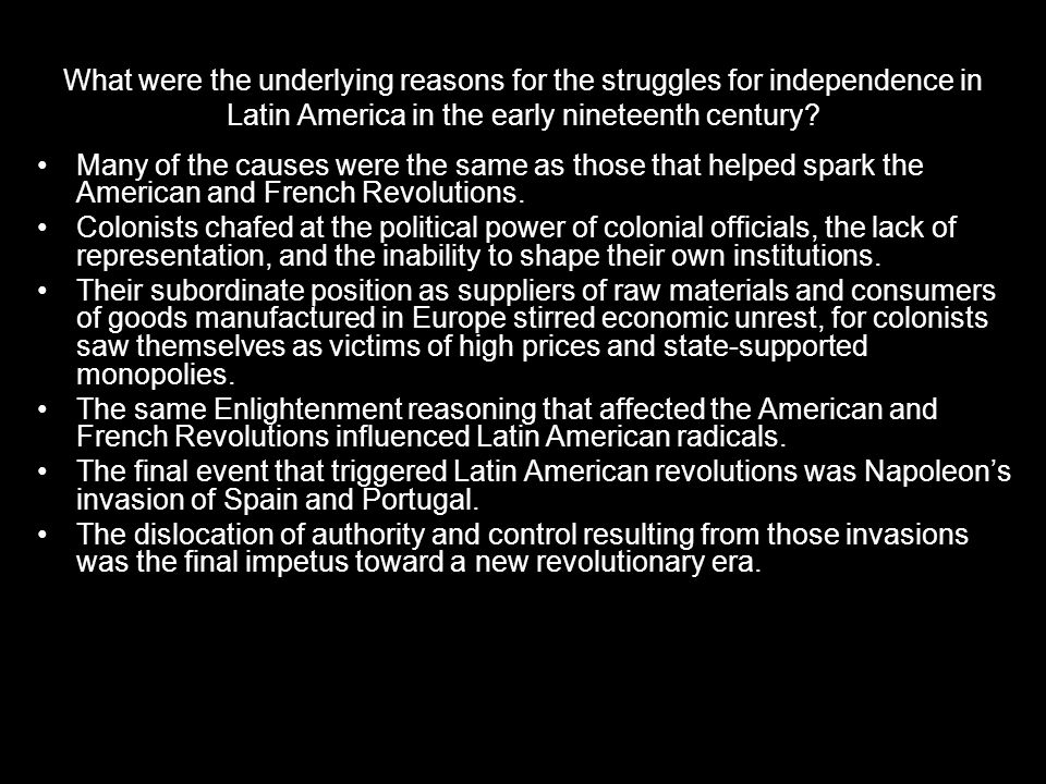 What were the underlying reasons for the struggles for independence in Latin America in the early nineteenth century