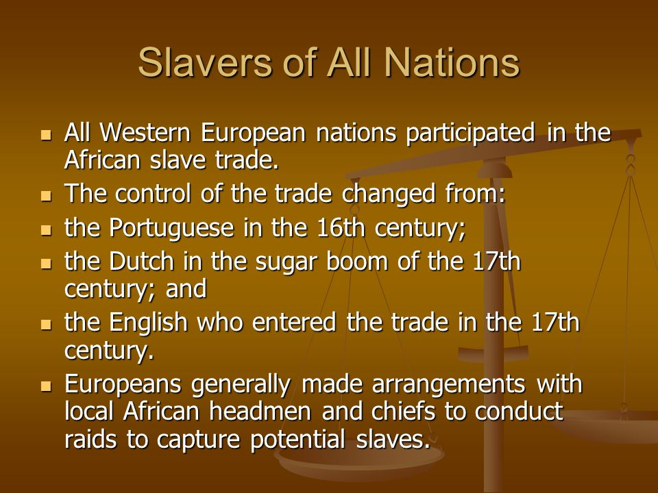 Slavers of All Nations All Western European nations participated in the African slave trade. The control of the trade changed from: