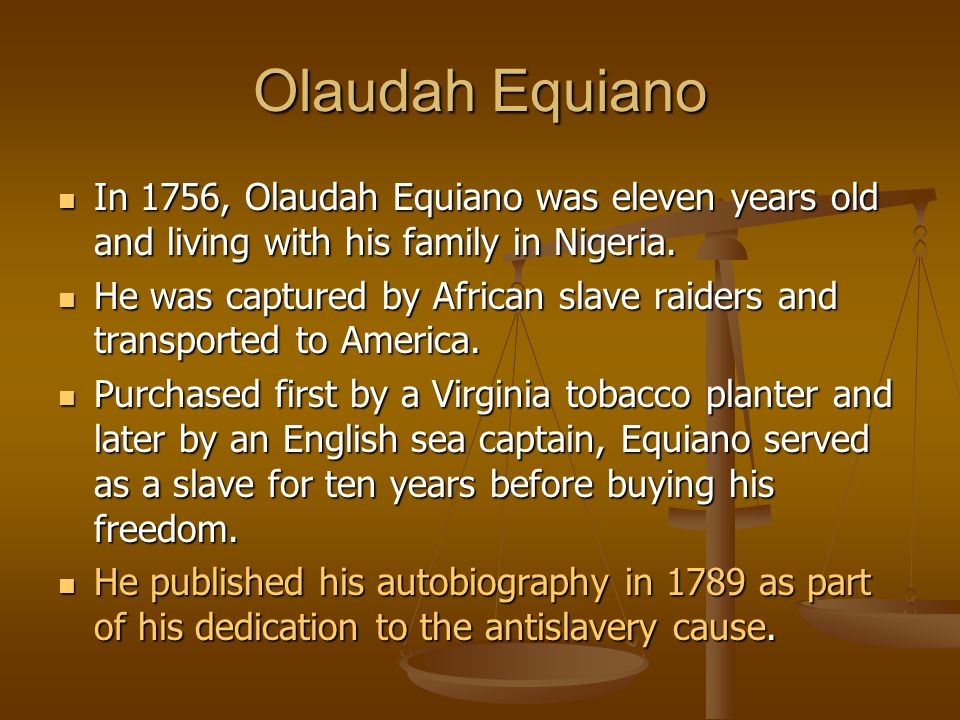 Olaudah Equiano In 1756, Olaudah Equiano was eleven years old and living with his family in Nigeria.
