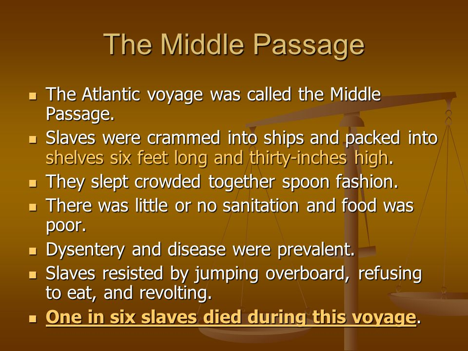 The Middle Passage The Atlantic voyage was called the Middle Passage.