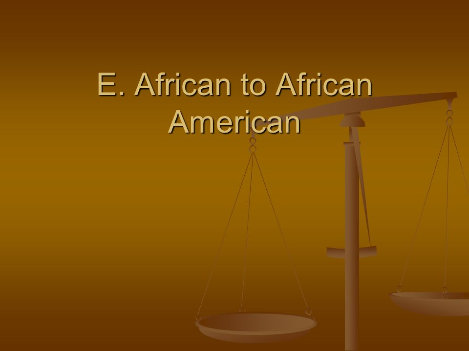 E. African to African American