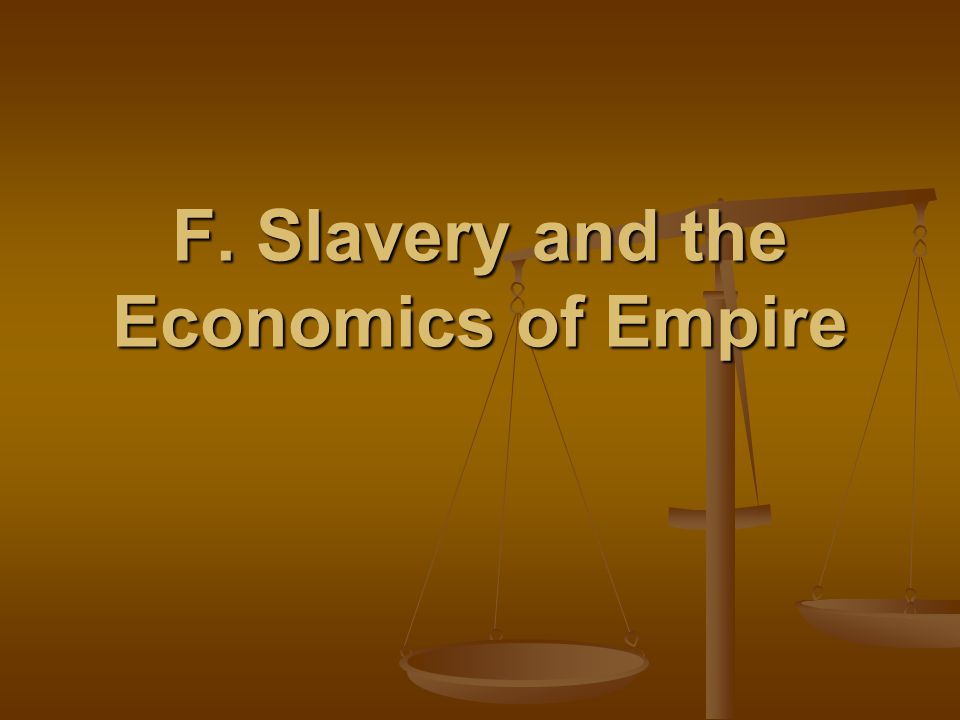 F. Slavery and the Economics of Empire