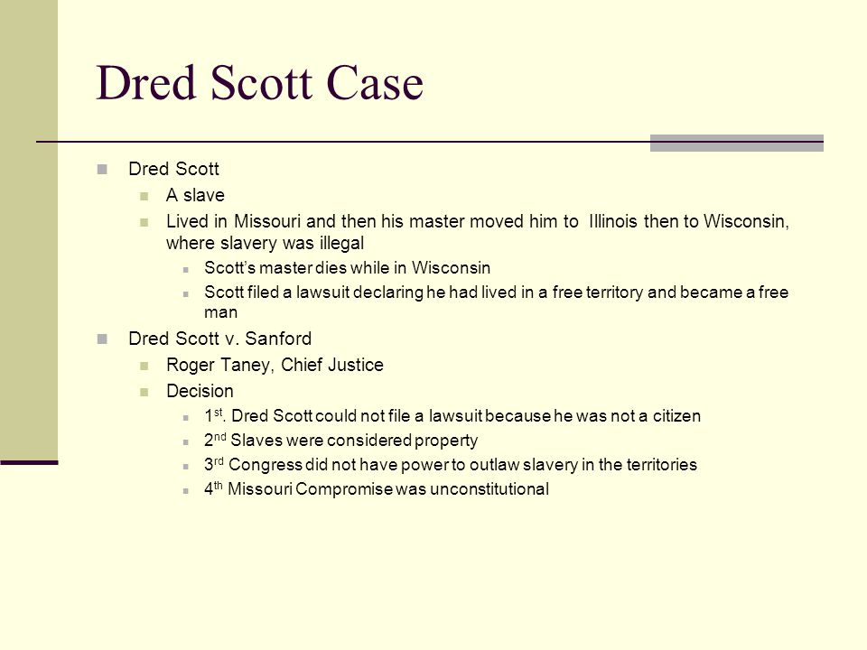 Dred Scott Case Dred Scott Dred Scott v. Sanford A slave