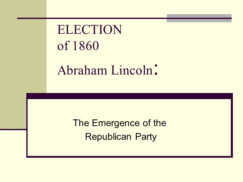 ELECTION of 1860 Abraham Lincoln: