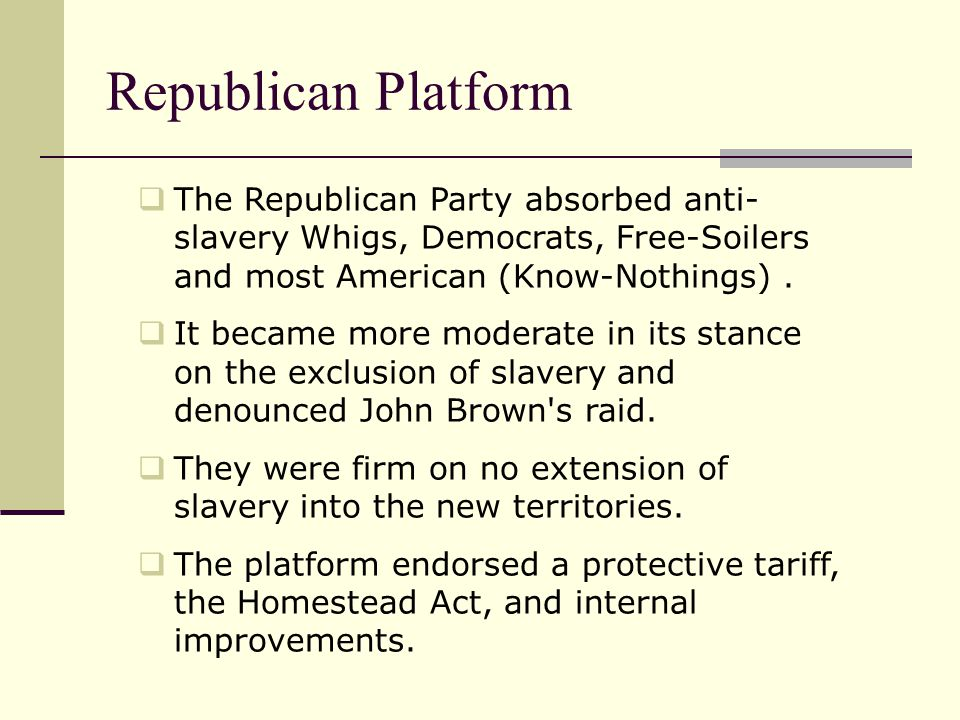 Republican Platform The Republican Party absorbed anti-slavery Whigs, Democrats, Free-Soilers and most American (Know-Nothings) .