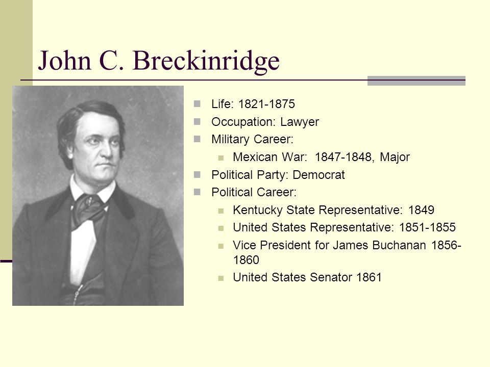 John C. Breckinridge Life: 1821-1875 Occupation: Lawyer