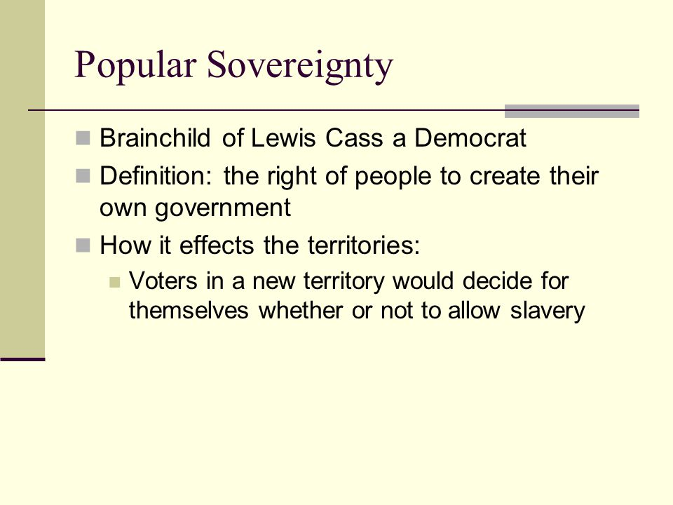 Popular Sovereignty Brainchild of Lewis Cass a Democrat