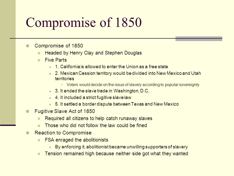 Compromise of 1850 Compromise of 1850 Fugitive Slave Act of 1850