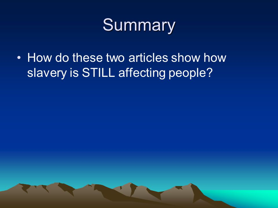 Summary How do these two articles show how slavery is STILL affecting people