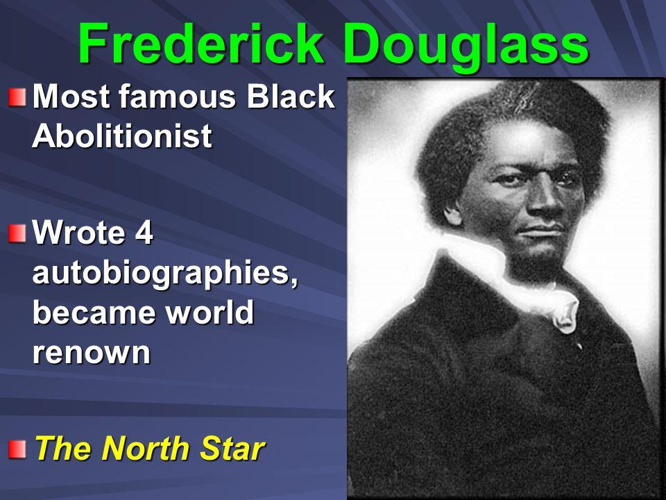 Frederick Douglass Most famous Black Abolitionist