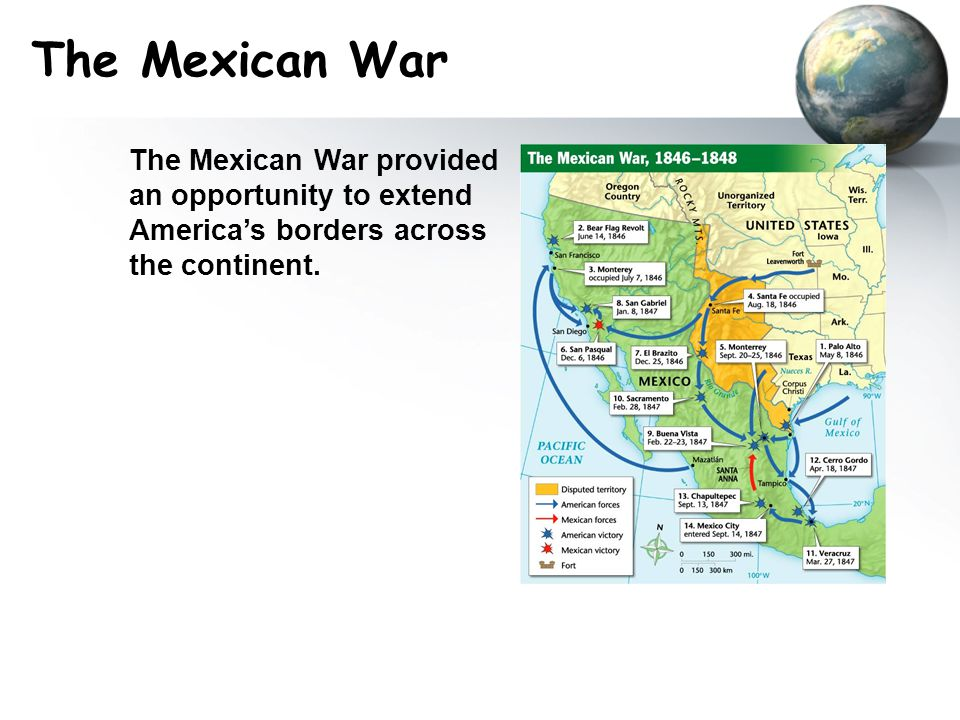 The Mexican War The Mexican War provided an opportunity to extend America's borders across the continent.