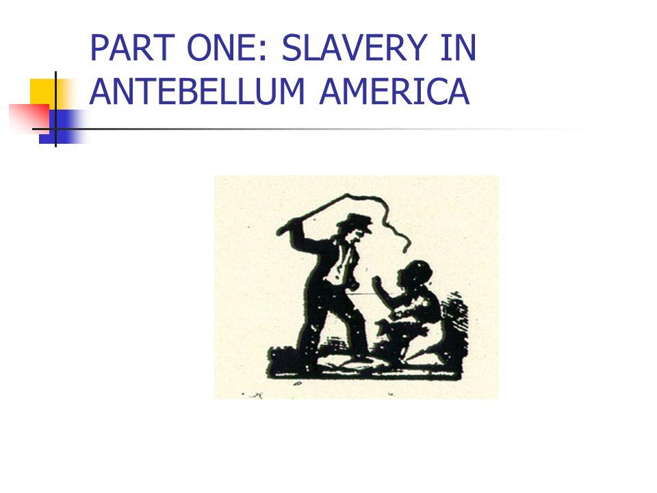 PART ONE: SLAVERY IN ANTEBELLUM AMERICA
