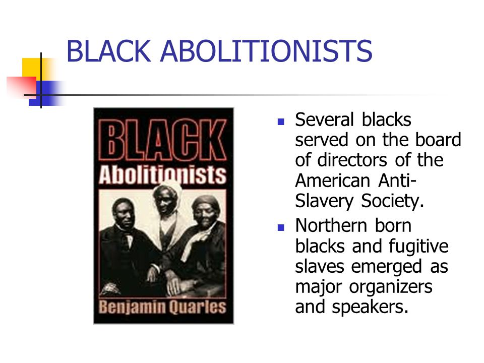 BLACK ABOLITIONISTS Several blacks served on the board of directors of the American Anti-Slavery Society.