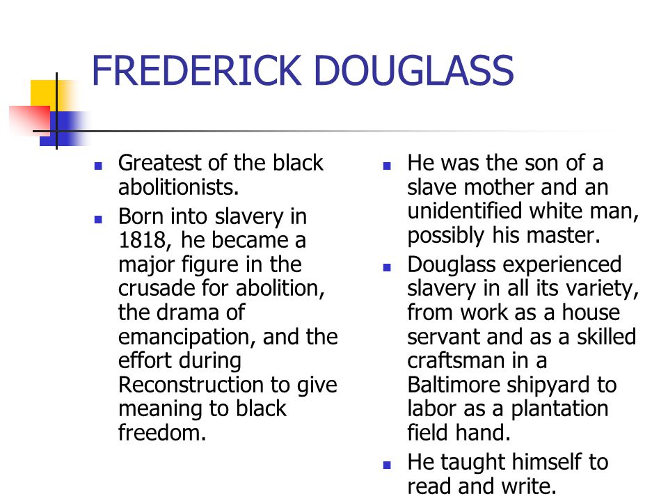 FREDERICK DOUGLASS Greatest of the black abolitionists.