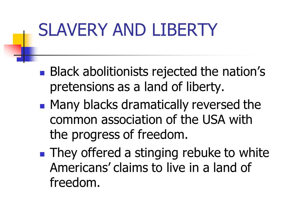 SLAVERY AND LIBERTY Black abolitionists rejected the nation's pretensions as a land of liberty.
