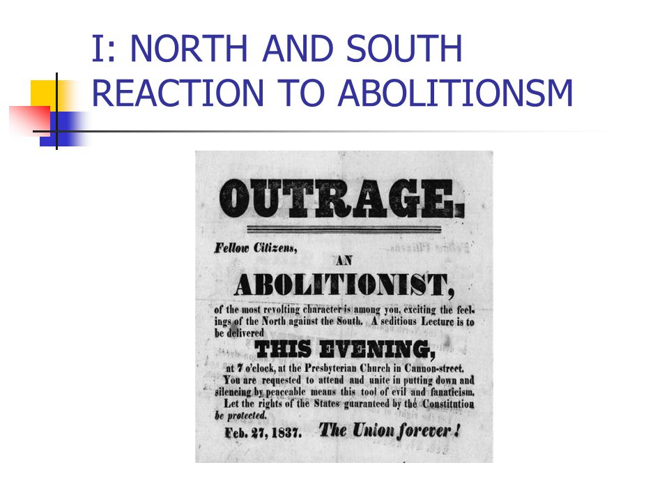 I: NORTH AND SOUTH REACTION TO ABOLITIONSM