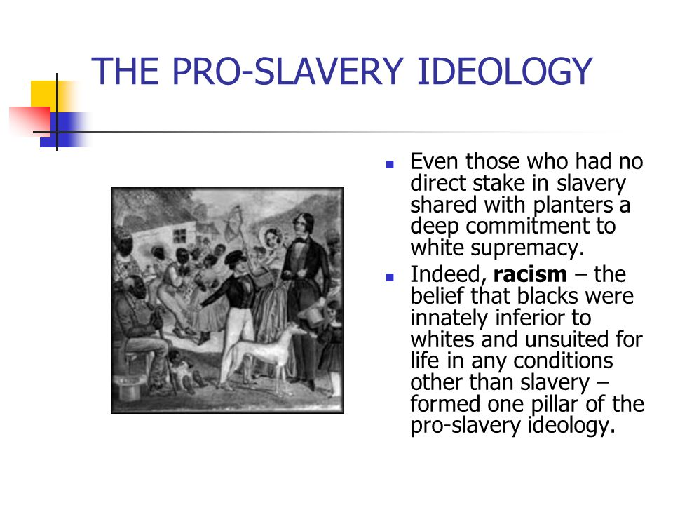 THE PRO-SLAVERY IDEOLOGY