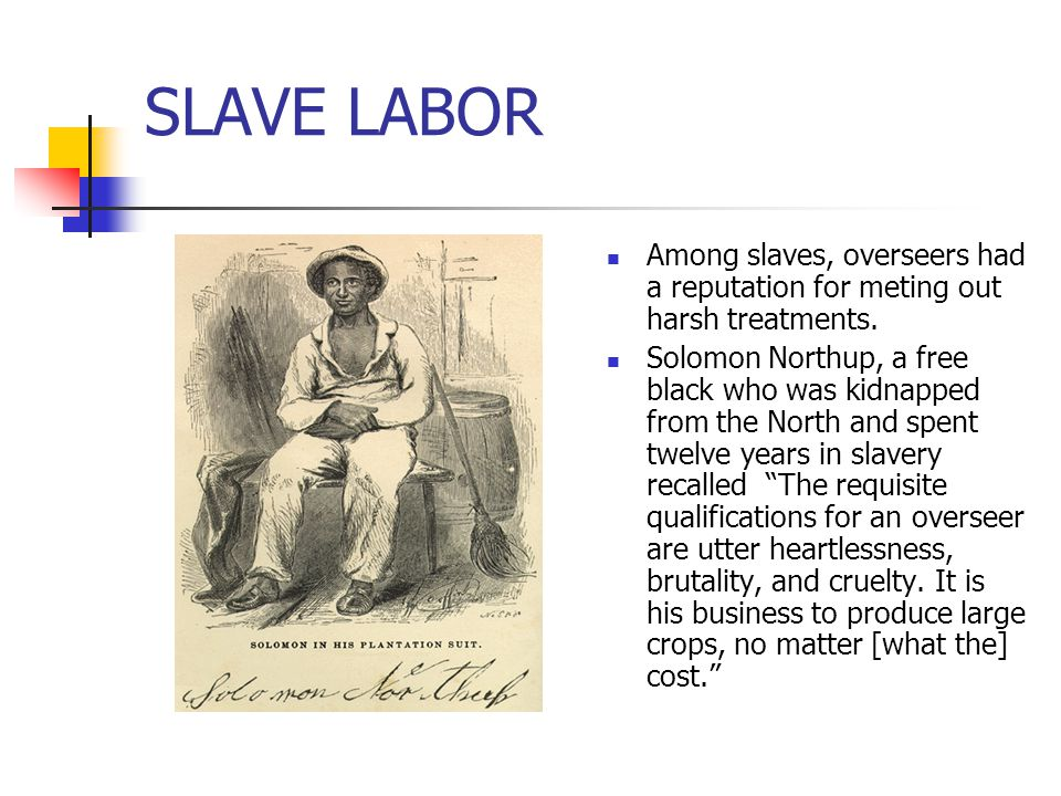 SLAVE LABOR Among slaves, overseers had a reputation for meting out harsh treatments.