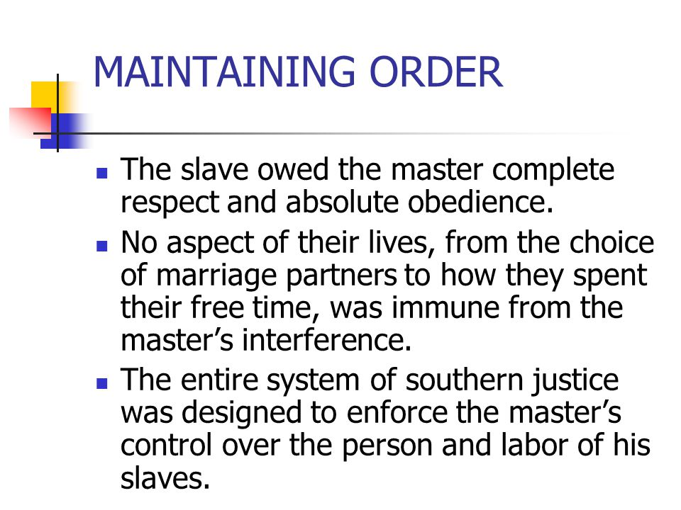 MAINTAINING ORDER The slave owed the master complete respect and absolute obedience.