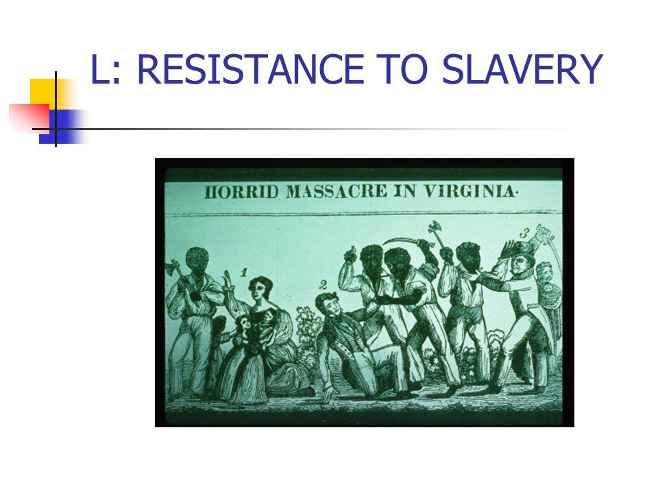 L: RESISTANCE TO SLAVERY