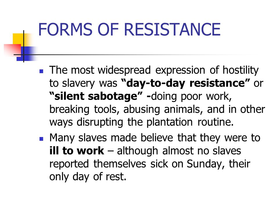 The most common form of slave resistance