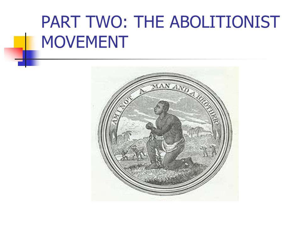 PART TWO: THE ABOLITIONIST MOVEMENT