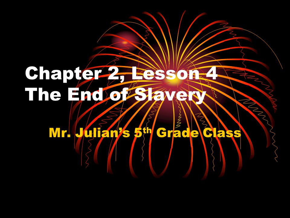 Chapter 2, Lesson 4 The End of Slavery