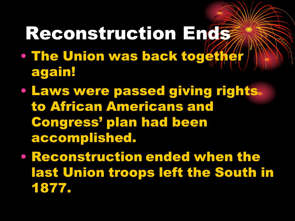 Reconstruction Ends The Union was back together again!