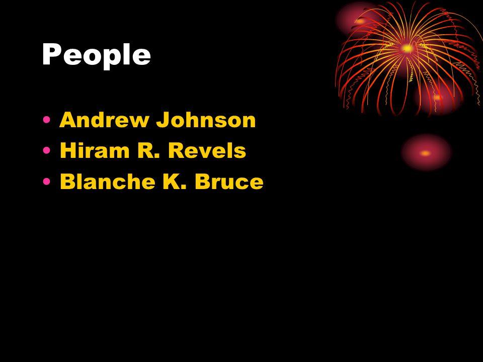 People Andrew Johnson Hiram R. Revels Blanche K. Bruce