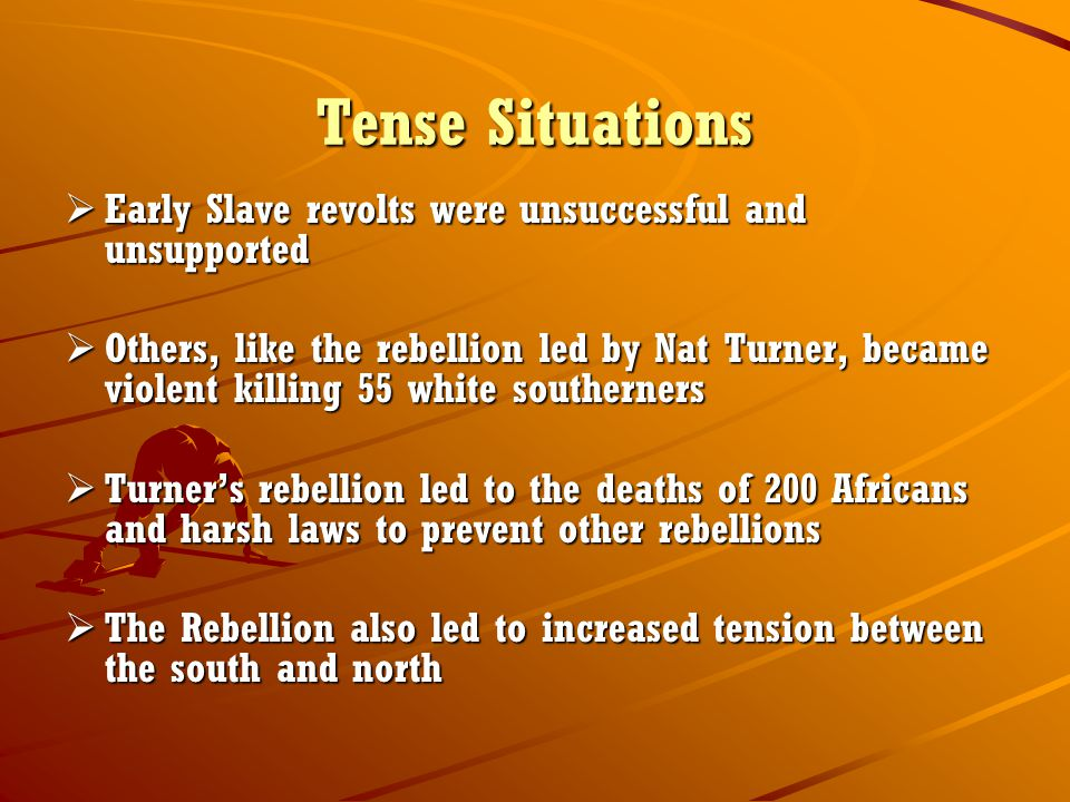 Tense Situations Early Slave revolts were unsuccessful and unsupported