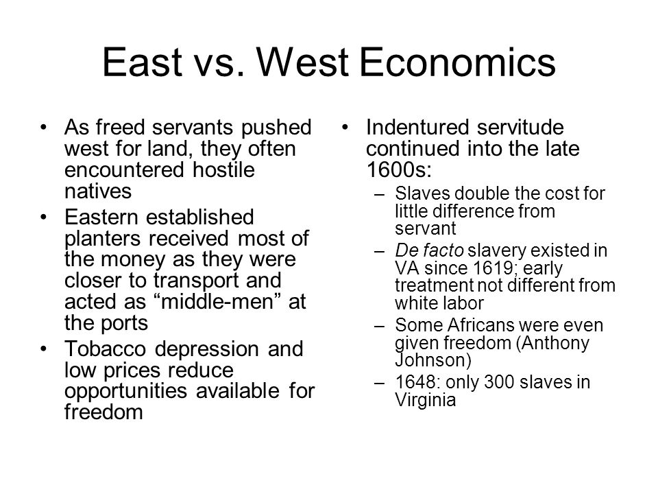 East vs. West Economics As freed servants pushed west for land, they often encountered hostile natives.