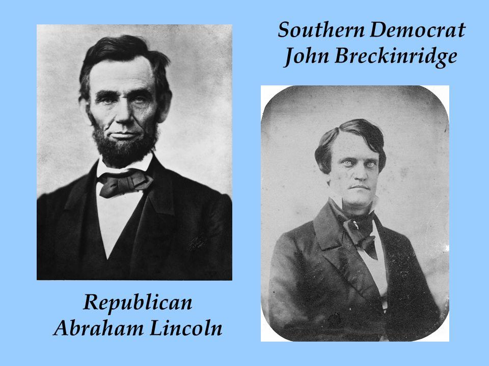 Southern Democrat John Breckinridge Republican Abraham Lincoln