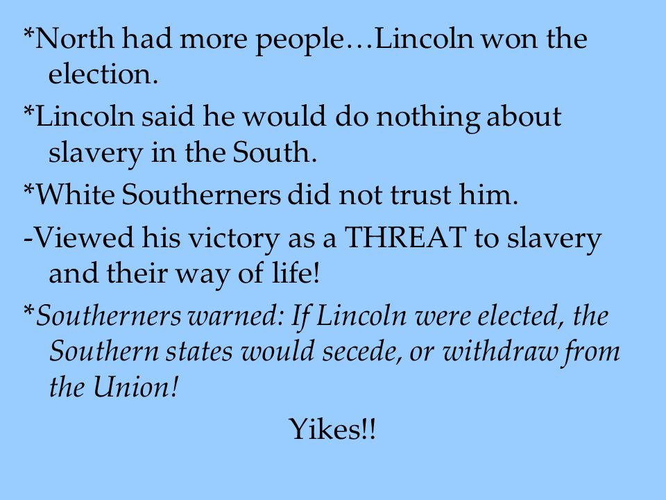 *North had more people…Lincoln won the election.