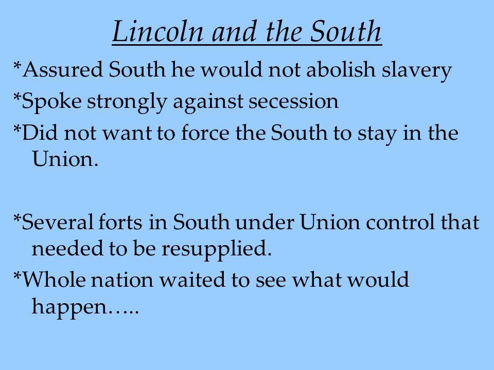 Lincoln and the South *Assured South he would not abolish slavery