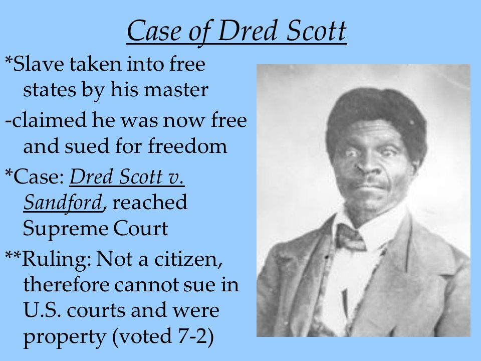 Case of Dred Scott *Slave taken into free states by his master