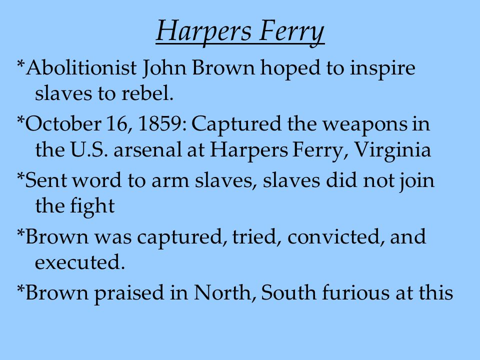 Harpers Ferry *Abolitionist John Brown hoped to inspire slaves to rebel.