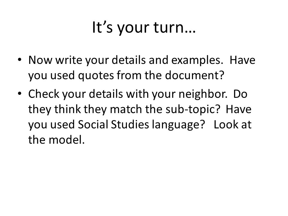 It's your turn… Now write your details and examples. Have you used quotes from the document