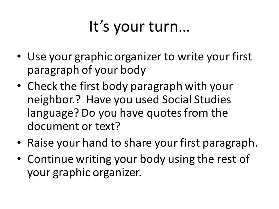 It's your turn… Use your graphic organizer to write your first paragraph of your body.