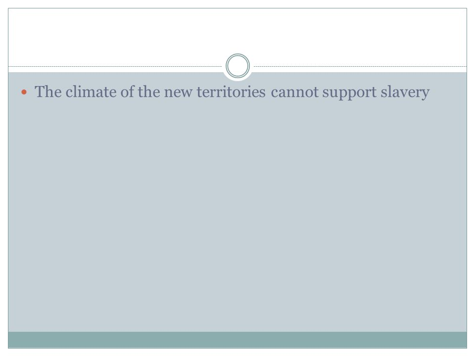 The climate of the new territories cannot support slavery