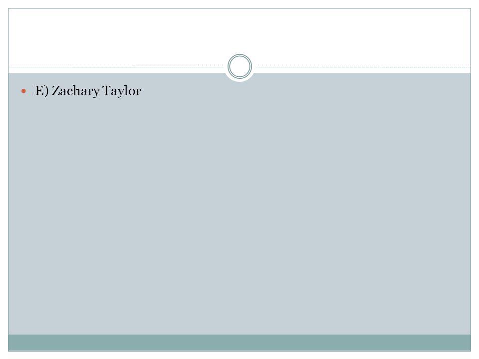 E) Zachary Taylor