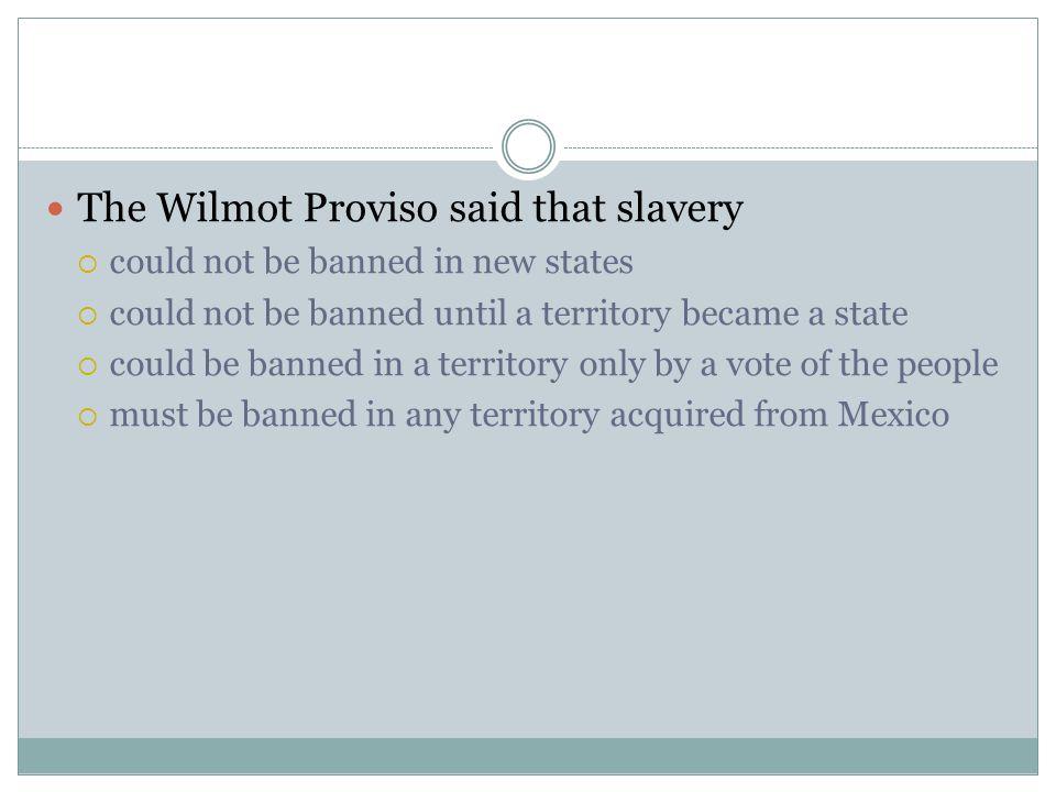 The Wilmot Proviso said that slavery