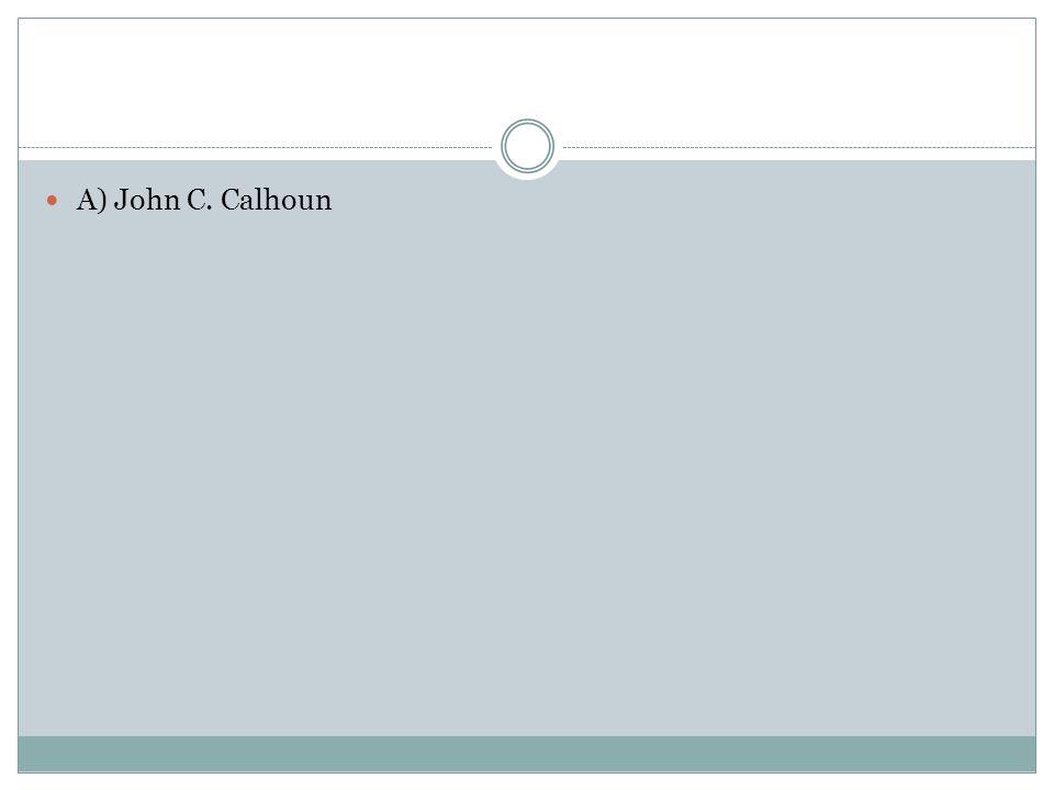A) John C. Calhoun